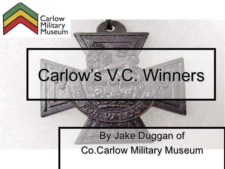 Carlow's V.C. Winners        By Jake Duggan of     Co.Carlow Military Museum