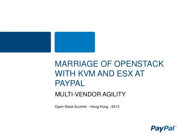 MARRIAGE OF OPENSTACK WITH KVM AND ESX AT PAYPAL MULTI-VENDOR AGILITY Open Stack Summit – Hong Kong - 2013