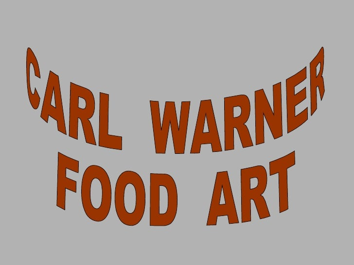 CARL  WARNER FOOD  ART