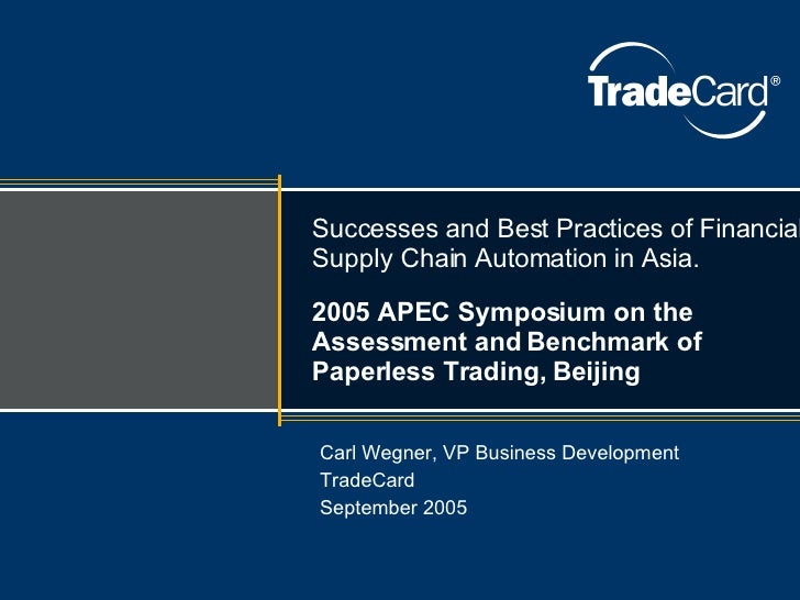 Successes and Best Practices of Financial Supply Chain Automation in Asia. 2005 APEC Symposium on the Assessment and Bench...