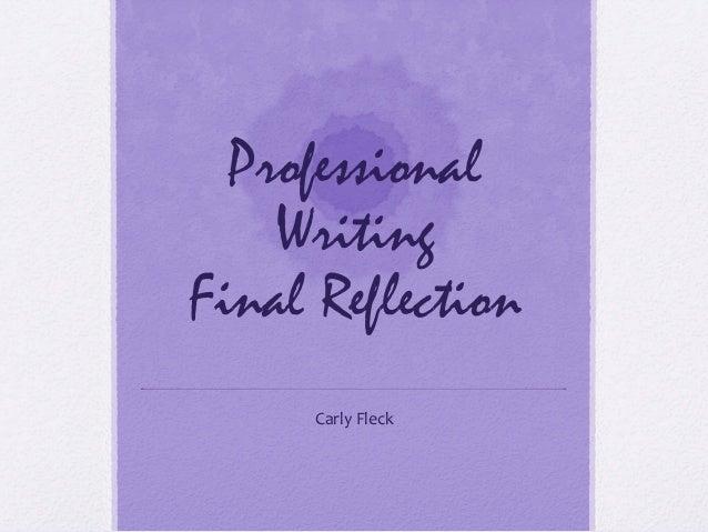 Professional Writing Final Reflection Carly  Fleck