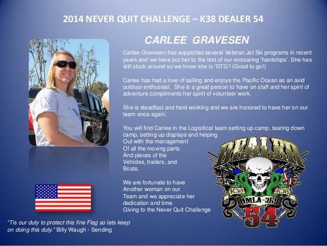 2014 NEVER QUIT CHALLENGE – K38 DEALER 54  CARLEE GRAVESEN  Carlee Gravesen has supported several Veteran Jet Ski programs...