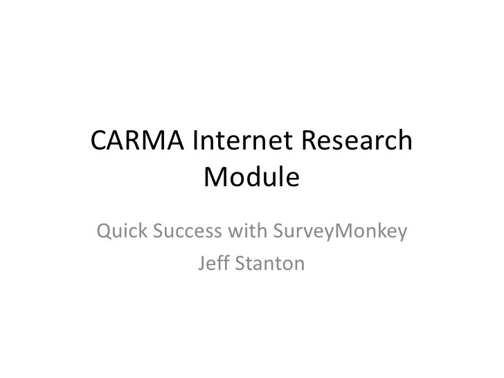 CARMA Internet Research Module<br />Quick Success with SurveyMonkey<br />Jeff Stanton<br />