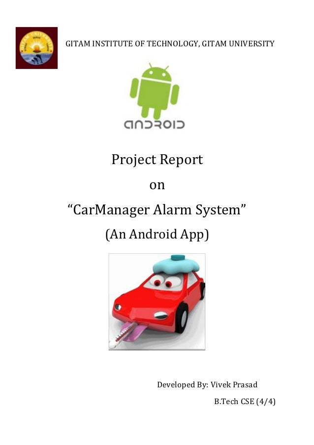 "GITAM INSTITUTE OF TECHNOLOGY, GITAM UNIVERSITY          Project Report                  on""CarManager Alarm System""      ..."