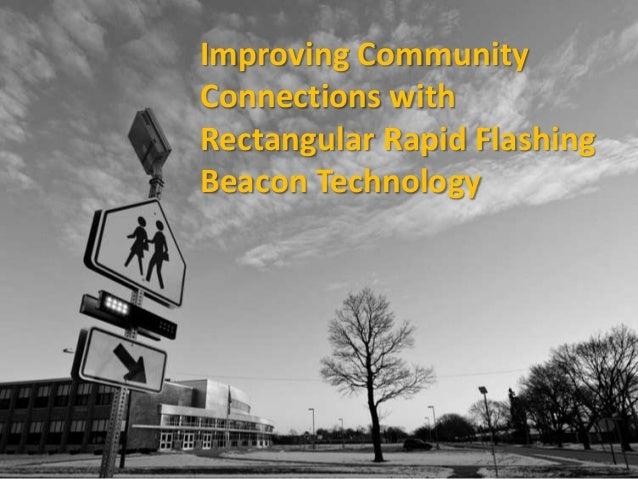 Improving CommunityConnections withRectangular Rapid FlashingBeacon Technology
