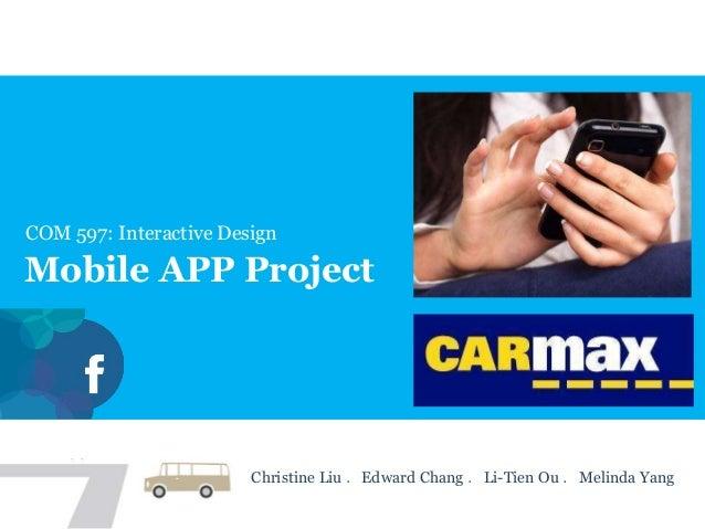 COM 597: Interactive Design Mobile APP Project Christine Liu .Edward Chang .Li-Tien Ou .Melinda Yang