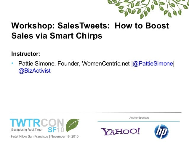 Hotel Nikko San Francisco | November 18, 2010 Anchor Sponsors Workshop: SalesTweets: How to Boost Sales via Smart Chirps I...