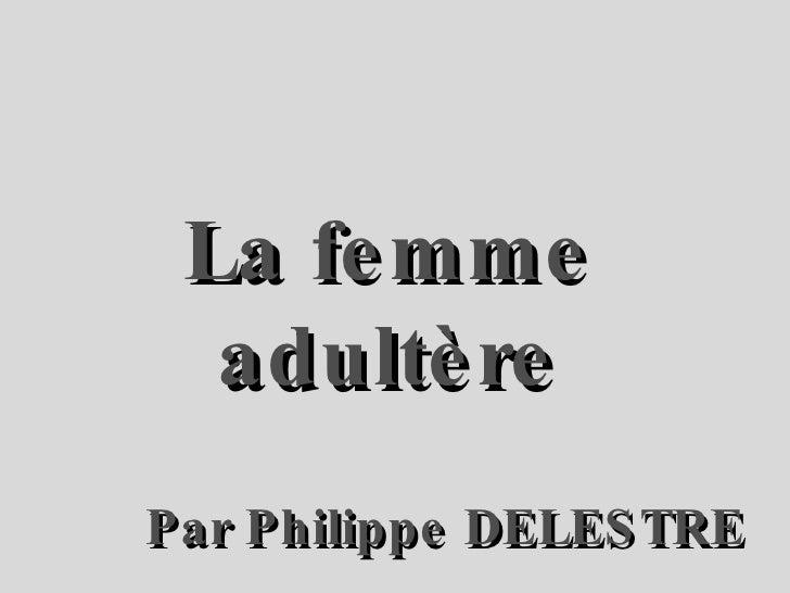 La femme adultère Par Philippe DELESTRE