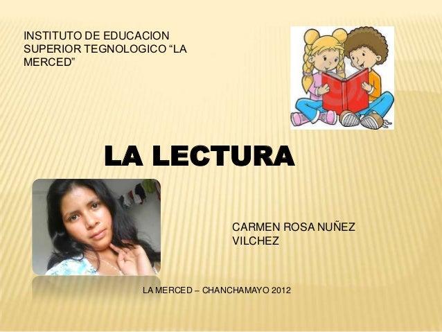 """INSTITUTO DE EDUCACIONSUPERIOR TEGNOLOGICO """"LAMERCED""""           LA LECTURA                                 CARMEN ROSA NUÑ..."""