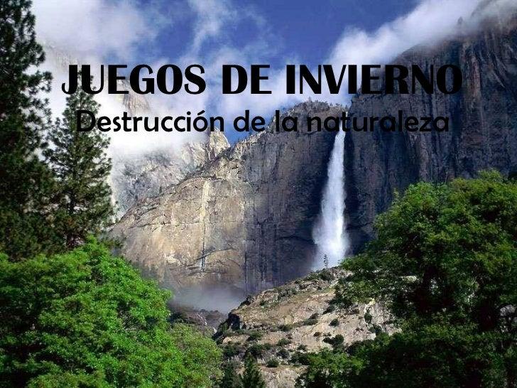 JUEGOS DE INVIERNO Destrucción de la naturaleza