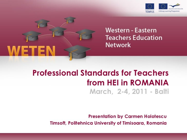 Professional Standards for Teachers from HEI in ROMANIA March,  2-4, 2011 - Balti Presentation by Carmen Holotescu Timsoft...
