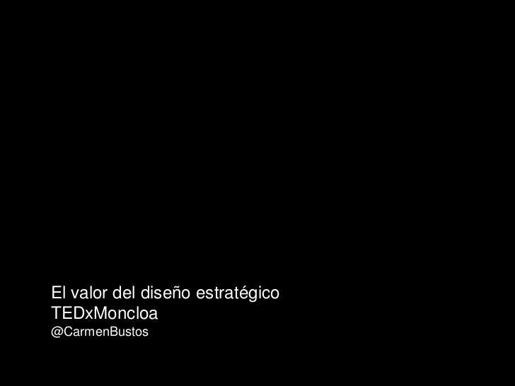 Carmen Bustos: EL VALOR DEL DISEÑO ESTRATEGICO