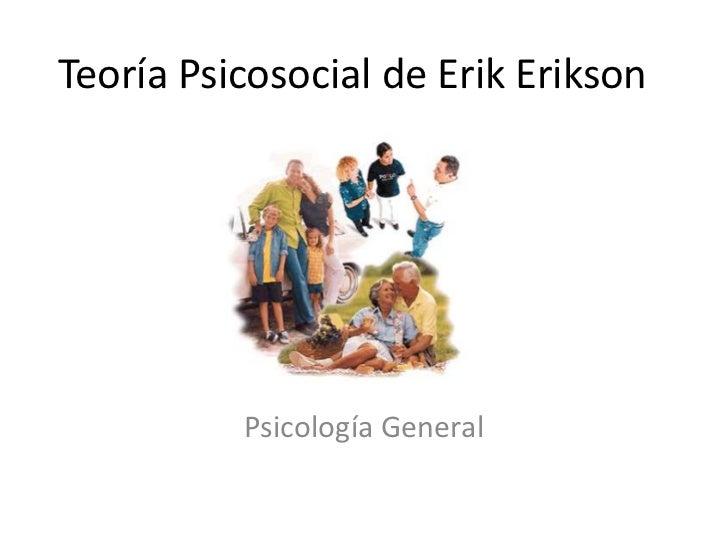Teoría Psicosocial de Erik Erikson          Psicología General