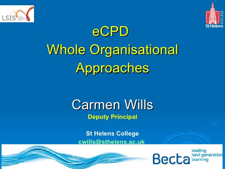 eCPD  Whole Organisational Approaches Carmen Wills Deputy Principal St Helens College [email_address]