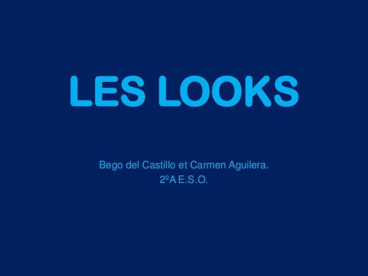 LES LOOKS Bego del Castillo et Carmen Aguilera.             2ºA E.S.O.
