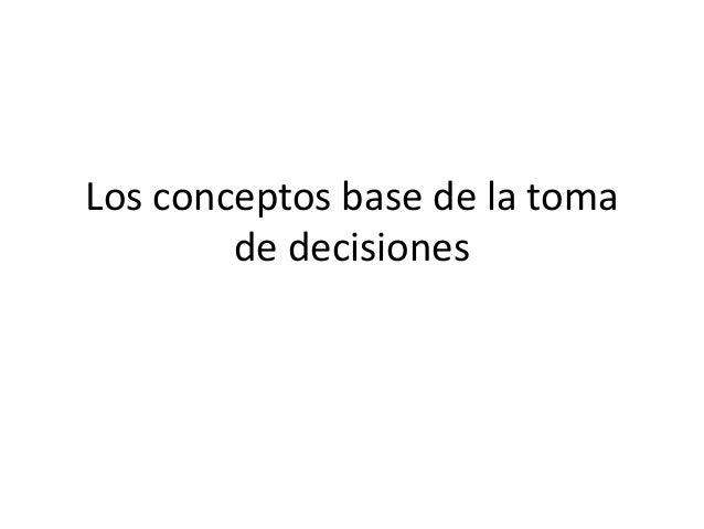 Los conceptos base de la toma de decisiones