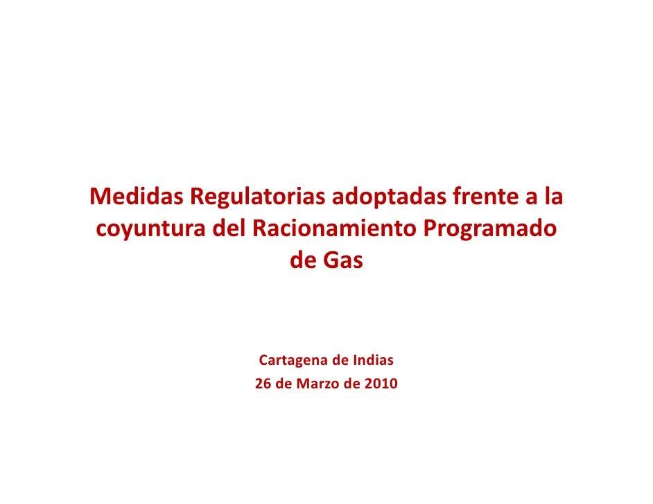 Carmenza chahin (mme)   medidas regulatorias adoptadas frente a la coyuntura del racionamiento programado de gas