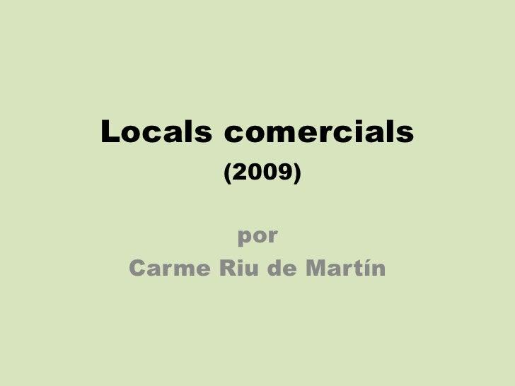 Localscomercials(2009)<br />por <br />Carme Riu de Martín<br />