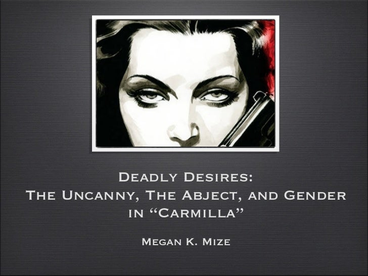 """Deadly Desires:The Uncanny, The Abject, and Gender          in """"Carmilla""""            Megan K. Mize"""