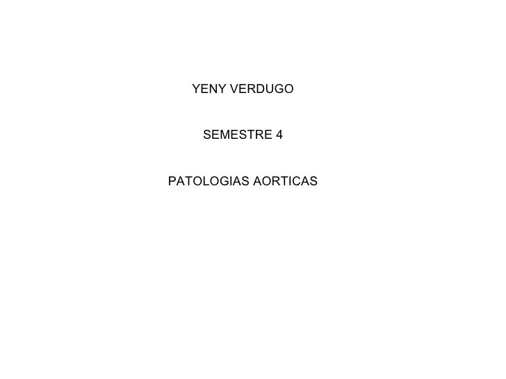 YENY VERDUGO SEMESTRE 4 PATOLOGIAS AORTICAS
