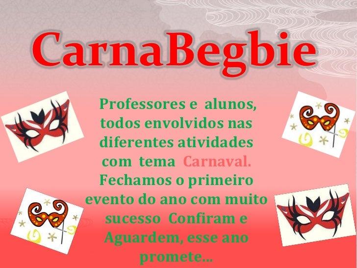 CarnaBegbie<br /> Professores e  alunos, todos envolvidos nas diferentes atividades  com  tema  Carnaval. Fechamos o prime...