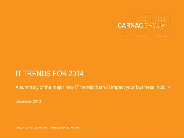 IT TRENDS FOR 2014 A summary of the major new IT trends that will impact your business in 2014 December 2013  CARNAC GROUP...