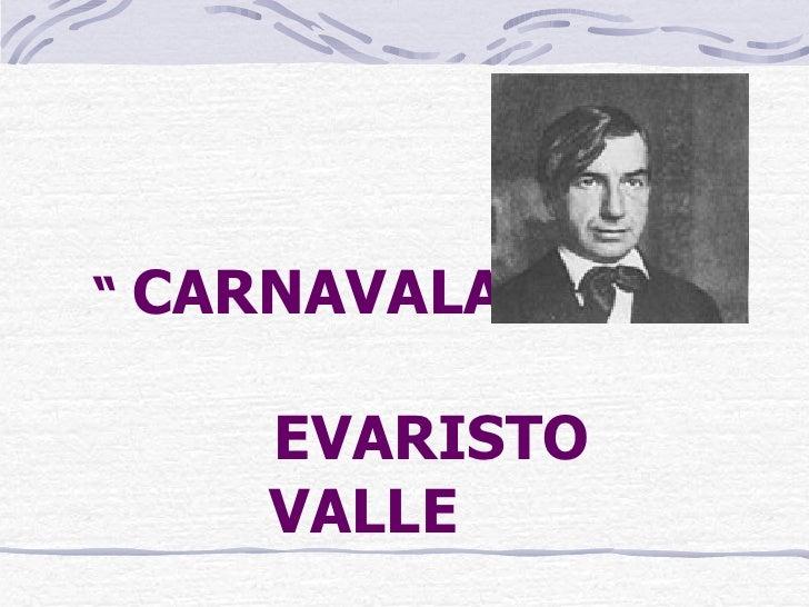 """""""  CARNAVALADAS """"  EVARISTO    VALLE"""
