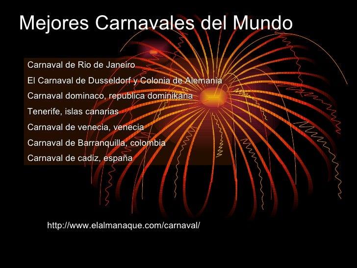 Mejores Carnavales del Mundo Carnaval de Rio de Janeiro El Carnaval de Dusseldorf y Colonia de Alemania Carnaval dominaco,...