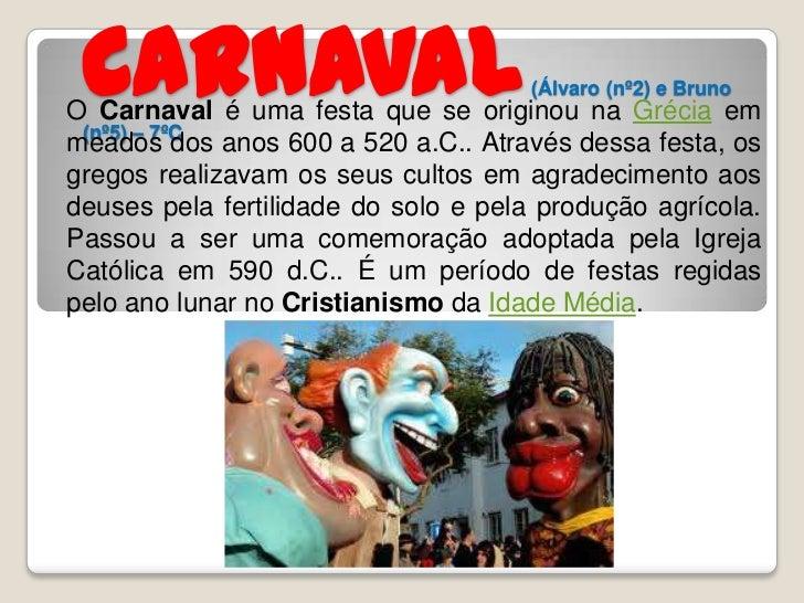 Carnaval                             (Álvaro (nº2) e BrunoO Carnaval é uma festa que se originou na Grécia em (nº5) – 7ºCm...