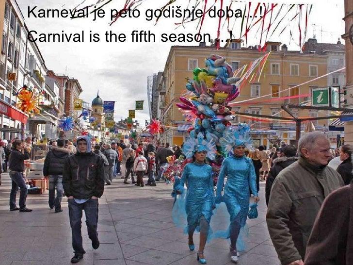 Karneval je peto godišnje doba…! Carnival is the fifth season ...!