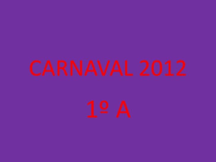 CARNAVAL 2012    1º A