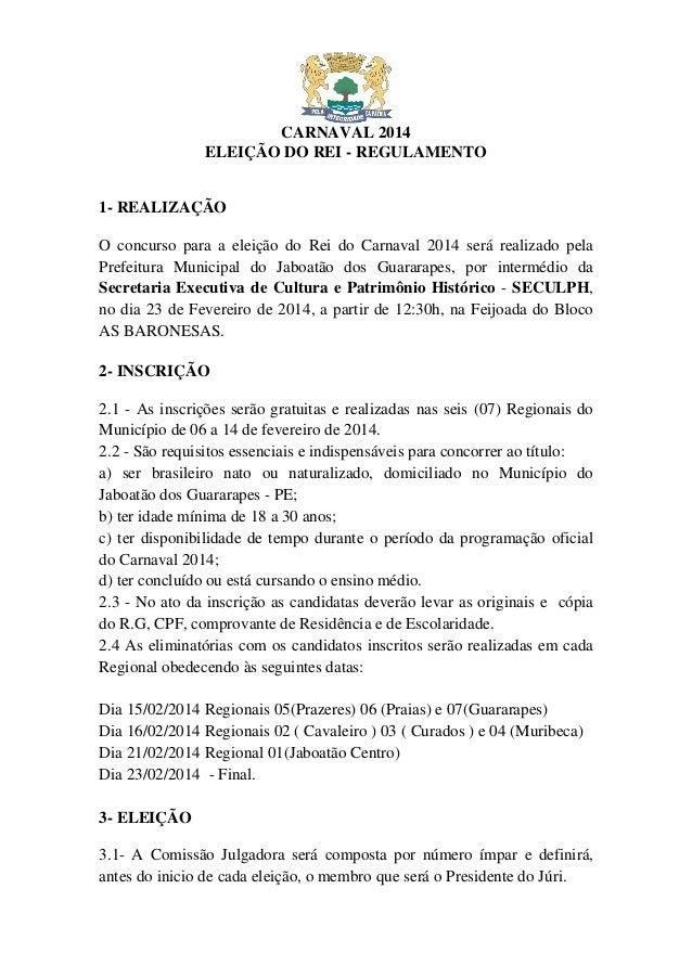 CARNAVAL 2014 ELEIÇÃO DO REI - REGULAMENTO  1- REALIZAÇÃO O concurso para a eleição do Rei do Carnaval 2014 será realizado...