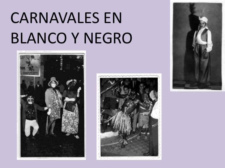 CARNAVALES EN BLANCO Y NEGRO <br />