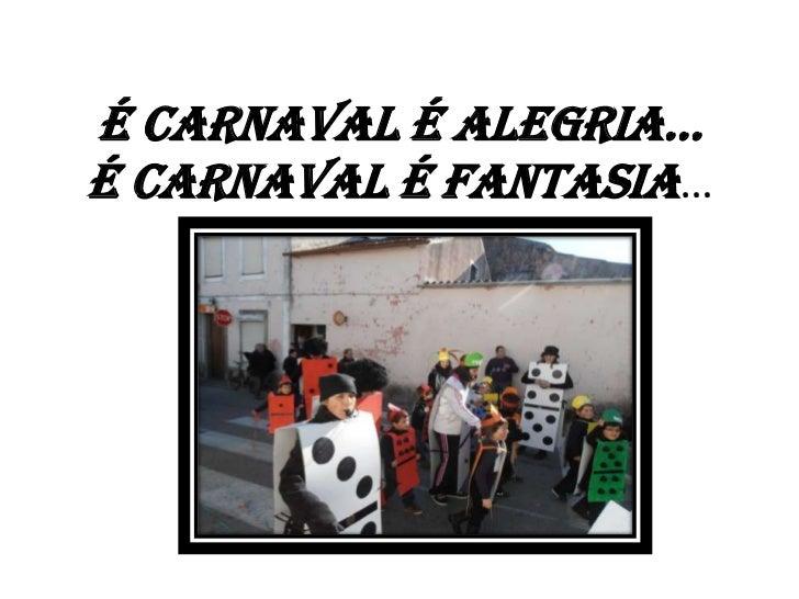 É Carnaval É alegria…É Carnaval é Fantasia…