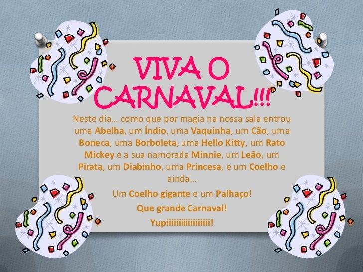 VIVA O    CARNAVAL!!!Neste dia… como que por magia na nossa sala entrouuma Abelha, um Índio, uma Vaquinha, um Cão, uma Bon...