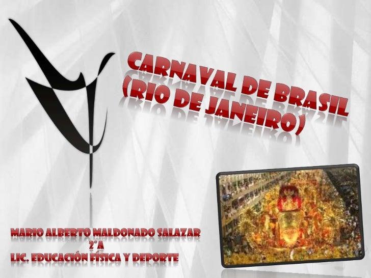 Carnaval de Brasil (Rio de Janeiro)<br />Mario Alberto Maldonado Salazar<br />                                      2°A<br...