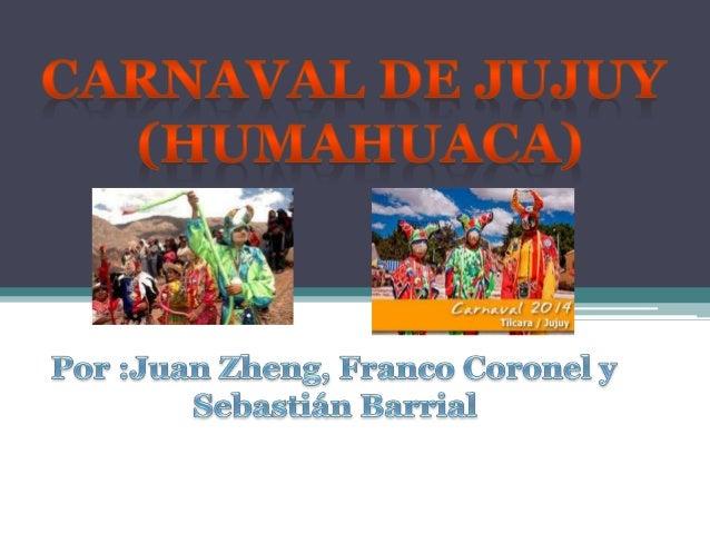 Origen del carnaval El carnaval de Jujuy es un carnaval cuyo origen está en los rituales paganos que se realizaban en el t...