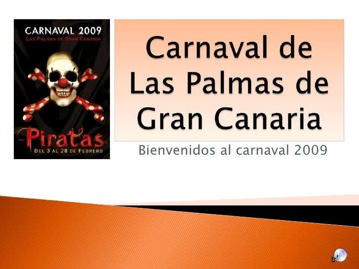 Carnaval de Las Palmas de Gran Canaria<br />Bienvenidos al carnaval 2009<br />