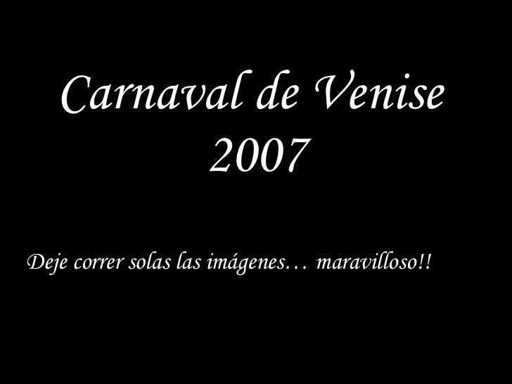 Carnaval de Venise  2007 Deje correr solas las imágenes… maravilloso!!