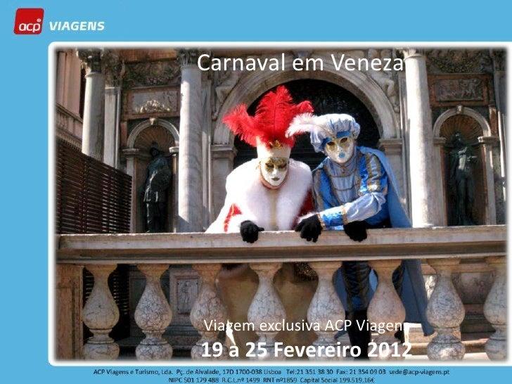 Carnaval em VenezaViagem exclusiva ACP Viagens19 a 25 Fevereiro 2012