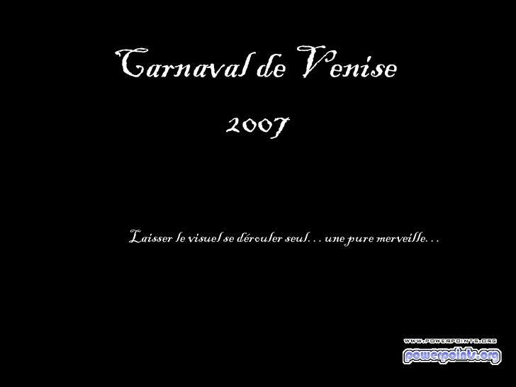 Carnaval de Venise  2007 Laisser le visuel se dérouler seul…une pure merveille…