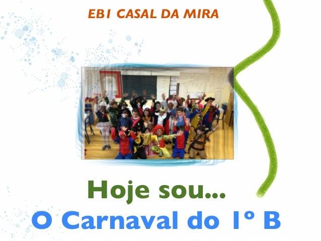 EB1 CASAL DA MIRA   Hoje sou...O Carnaval do 1º B
