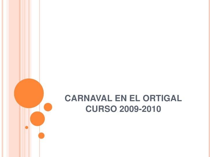 CARNAVAL EN EL ORTIGALCURSO 2009-2010<br />