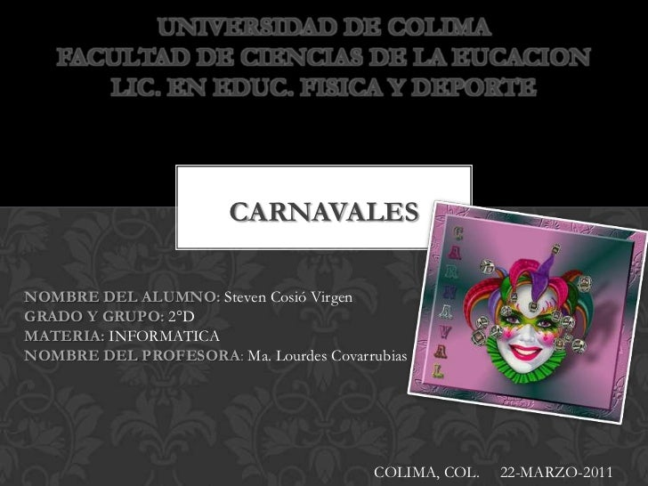 UNIVERSIDAD DE COLIMAFACULTAD DE CIENCIAS DE LA EUCACIONLIC. EN EDUC. FISICA Y DEPORTE<br />CARNAVALES<br />NOMBRE DEL ALU...