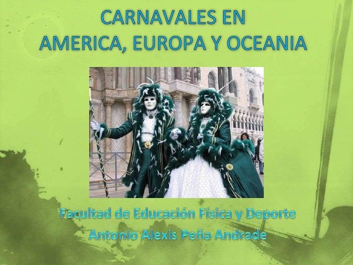  Los Carnavales son, por lo general, símbolo de fiesta y  alegría, y al escuchar la palabra se nos viene a la mente  imág...