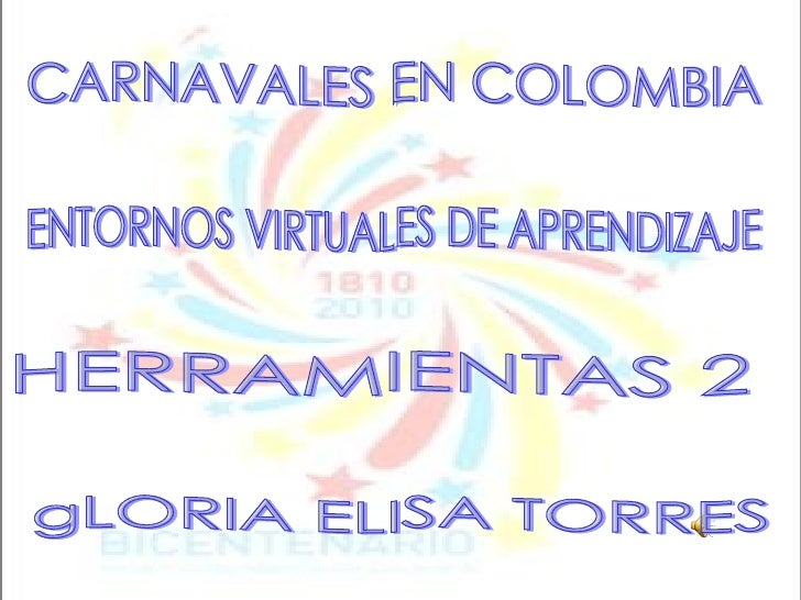CARNAVALES EN COLOMBIA ENTORNOS VIRTUALES DE APRENDIZAJE HERRAMIENTAS 2 gLORIA ELISA TORRES