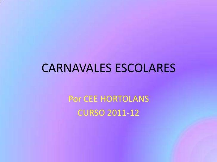 CARNAVALES ESCOLARES   Por CEE HORTOLANS     CURSO 2011-12