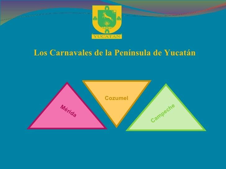Los Carnavales de la Península de Yucatán Cozumel Mérida Campeche