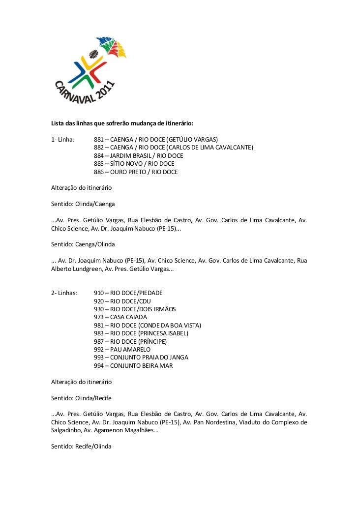 Lista das linhas que sofrerão mudança de itinerário:1- Linha:       881 – CAENGA / RIO DOCE (GETÚLIO VARGAS)              ...