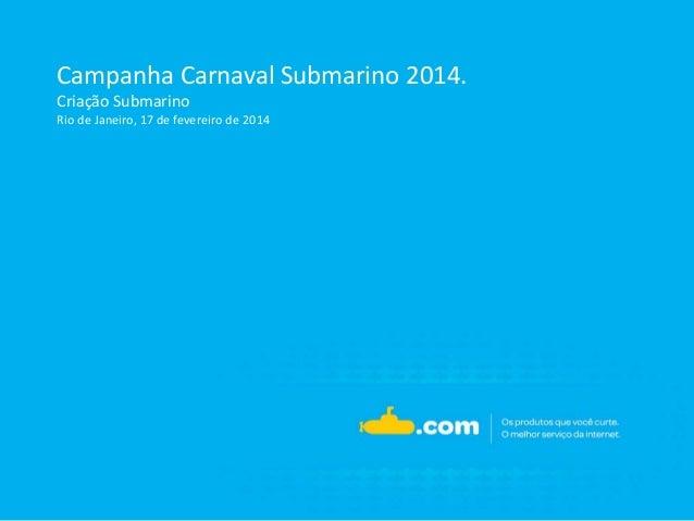 Campanha Carnaval Submarino 2014. Criação Submarino Rio de Janeiro, 17 de fevereiro de 2014